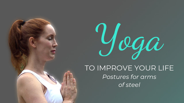 Yoga to improve your life 6: Postures for arms of steel.